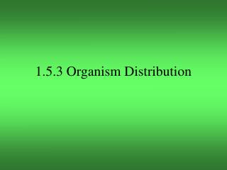 1.5.3 Organism Distribution