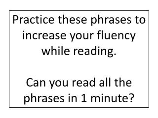 Practice these phrases to increase your fluency while reading.