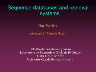 Sequence databases and retrieval systems Guy Perrière [ replaced by Manolo Gouy ]