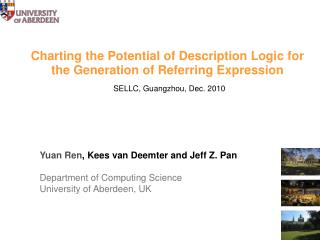 Yuan Ren , Kees van Deemter and  Jeff Z. Pan  Department of Computing Science