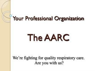 Your Professional Organization The AARC