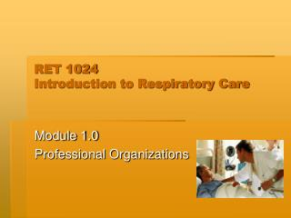 RET 1024  Introduction to Respiratory Care