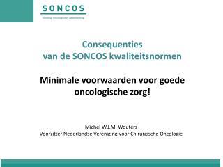 Consequenties van de SONCOS kwaliteitsnormen Minimale voorwaarden voor goede oncologische zorg!