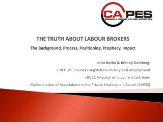 THE TRUTH ABOUT LABOUR BROKERS The Background, Process, Positioning, Prophecy, Impact
