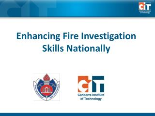 Enhancing Fire Investigation Skills Nationally