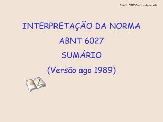 INTERPRETAÇÃO DA NORMA  ABNT 6027 SUMÁRIO (Versão ago 1989)