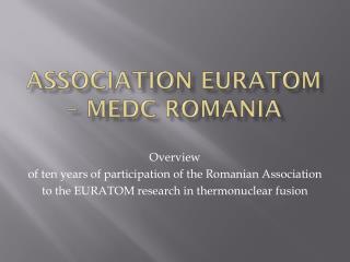 Association EURATOM –  MEdC  Romania
