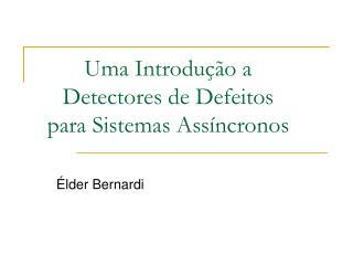 Uma Introdução a Detectores de Defeitos para Sistemas Assíncronos