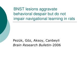 BNST lesions aggravate behavioral despair but do not impair navigational learning in rats