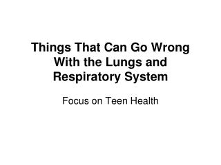 Things That Can Go Wrong With the Lungs and Respiratory System