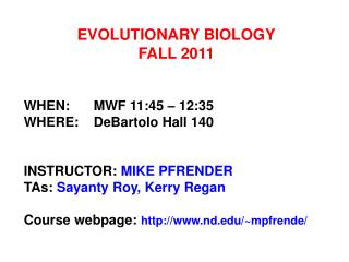 EVOLUTIONARY BIOLOGY FALL 2011 WHEN:	MWF 11:45 – 12:35 WHERE:	DeBartolo Hall 140