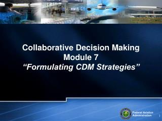 "Collaborative Decision Making Module 7 ""Formulating CDM Strategies"""
