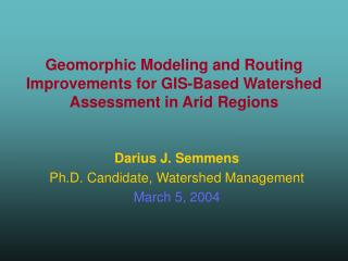 Geomorphic Modeling and Routing Improvements for GIS-Based Watershed Assessment in Arid Regions