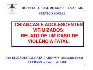 CRIAN AS E ADOLESCENTES VITIMIZADOS:  RELATO DE UM CASO DE VIOL NCIA FATAL.