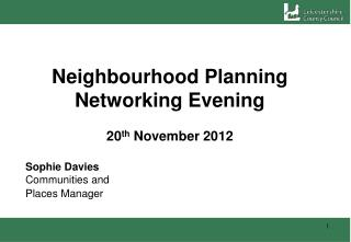 Neighbourhood Planning Networking Evening 20 th  November 2012 Sophie Davies			 Communities and
