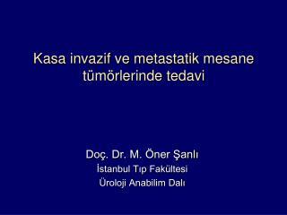 Kasa  invazif  ve  metastatik  mesane tümörlerinde tedavi