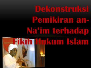 Dekonstruksi Pemikiran an-Na'im terhadap Fikih Hukum Islam