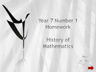 Year 7 Number 1 Homework  History of Mathematics