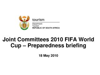 Joint Committees 2010 FIFA World Cup – Preparedness briefing 18 May 2010