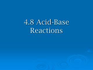 4.8 Acid-Base Reactions