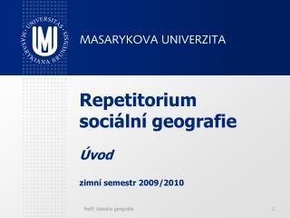 Repetitorium sociální geografie Úvod zimní semestr 2009/2010