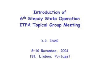 Introduction of 6 th  Steady State Operation  ITPA Topical Group Meeting X.D. ZHANG
