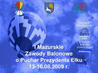 I Mazurskie Zawody Balonowe o Puchar Prezydenta Ełku 13-16.08.2009 r.