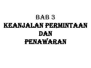 BAB 3 KEANJALAN PERMINTAAN  DAN  PENAWARAN