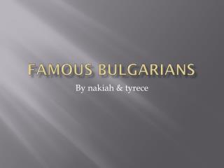 Famous  bulgarians