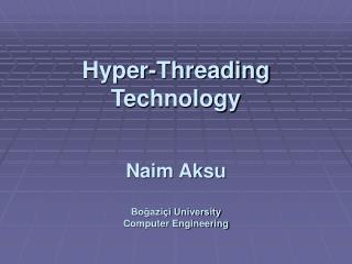 Hyper-Threading Technology Naim Aksu Boğaziçi University Computer Engineering
