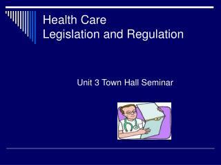 Health Care  Legislation and Regulation