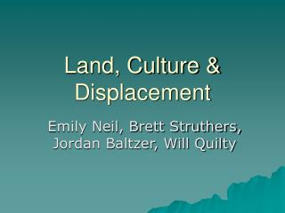 Land, Culture & Displacement