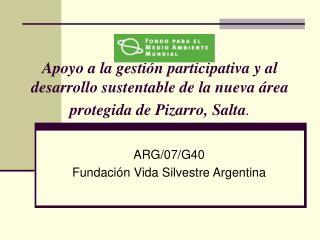 ARG/07/G40 Fundaci�n Vida Silvestre Argentina