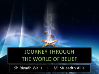 JOURNEY THROUGH  THE WORLD OF BELIEF