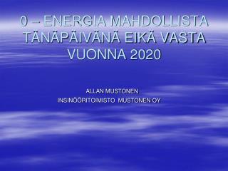 0 – ENERGIA MAHDOLLISTA   TÄNÄPÄIVÄNÄ EIKÄ VASTA VUONNA 2020
