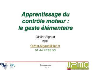 Olivier Sigaud ISIR Olivier.Sigaud@lip6.fr 01.44.27.88.53