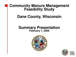Community Manure Management Feasibility Study Dane County, Wisconsin Summary Presentation