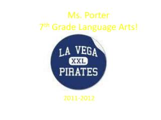Ms. Porter  7 th  Grade Language Arts!