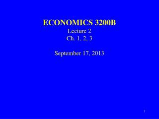 ECONOMICS 3200B Lecture 2 Ch. 1, 2, 3 September 17, 2013