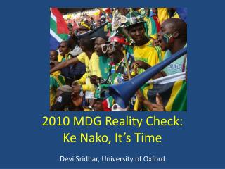 2010 MDG Reality Check:  Ke Nako, It's Time