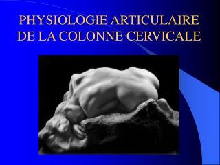 PHYSIOLOGIE ARTICULAIRE DE LA COLONNE CERVICALE