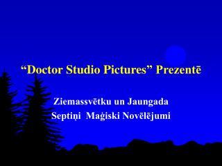 """"""" Doctor  Studio  Pictures """" Prezentē"""