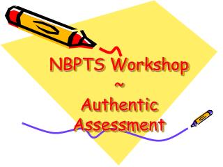 NBPTS Workshop  ~ Authentic Assessment