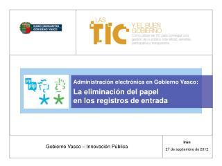 Administración electrónica en Gobierno Vasco: La eliminación del papel en los registros de entrada