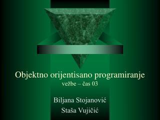 Objektno orijentisano programiranje vežbe – čas 03