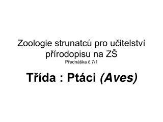 Zoologie strunatců pro učitelství přírodopisu na ZŠ Přednáška č.7/1