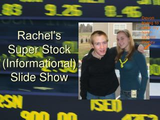 Rachel's Super Stock (Informational) Slide Show