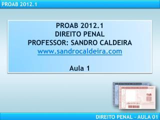 PROAB 2012.1 DIREITO  PENAL PROFESSOR:  SANDRO CALDEIRA sandrocaldeira Aula 1