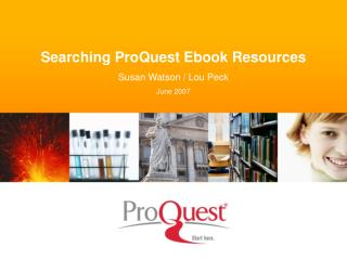 Searching ProQuest Ebook Resources Susan Watson / Lou Peck June 2007
