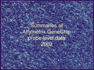 Summaries of Affymetrix GeneChip probe level data 2002